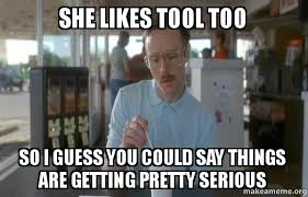 Meme Tool - she likes tool too so i guess you could say things are getting
