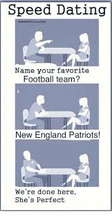 Speed Dating Meme - speed dating name your favorite football team new england