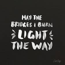 may the bridges i burn light the way vetements may the bridges i burn light the way thedailyquotes com sayings