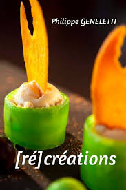 cr r livre de cuisine ré créations de philippe geneletti livres blurb
