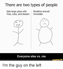 Types Of Memes - there are two types of people eats large pizza with breathes