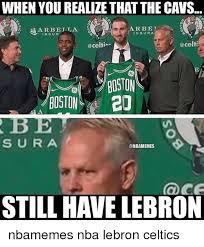 Celtics Memes - when you realize that the cavs arbella arbe t nsura insur boston2d