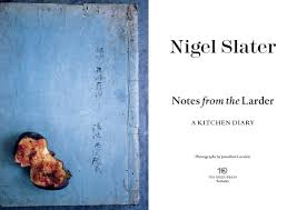 notes from the larder a kitchen diary with recipes nigel slater