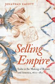 selling empire india in the making of britain and america