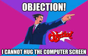 Objection Meme - objection i cannot hug the computer screen phoenix wright quickmeme