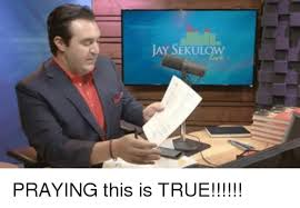 Jay Meme - jay sekulow praying this is true jay meme on me me