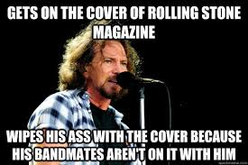 Rolling Stones Meme - gets on the cover of rolling stone magazine wipes his ass with the