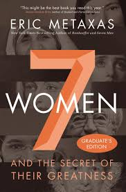 seven women and the secret of their greatness eric metaxas