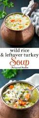 after thanksgiving turkey soup wild rice and leftover turkey soup the seasoned mom