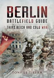 berlin battlefield guide third reich and cold war tony le