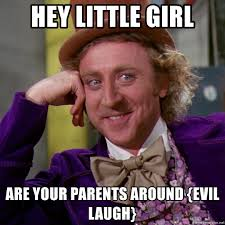 Meme Evil Laugh - hey little girl are your parents around evil laugh willy wonka