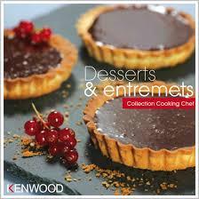 livre de cuisine kenwood kenwood livre desserts entremets pour cooking chef kenwood