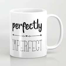 mug design for him perfectly imperfect coffee mugs cute quotes funny unique for her him