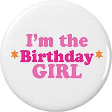 birthday girl pin i m the birthday girl pinback button pin celebrate