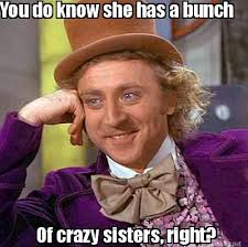 Memes About Sisters - meme maker you do know she has a bunch of crazy sisters right