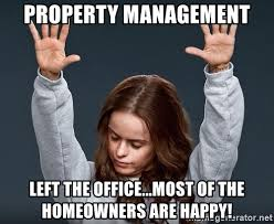 Property Management Memes - property management left the office most of the homeowners are