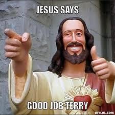 Terry Meme - resized jesus says meme generator jesus says good job terry 0236d4