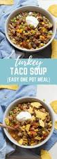Soup Kitchen Menu Ideas Turkey Taco Soup Quick And Easy Dinner One Pot Meals