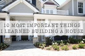 the 10 most important things i learned building a house the