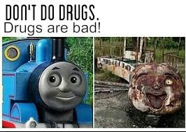 Drugs Are Bad Meme - thomas on drugs meme by 4tune memedroid