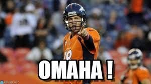 Omaha Meme - omaha peyton manning meme on memegen outdoor living