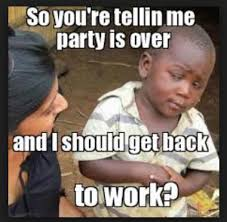 Get Back To Work Meme - 304 best memes images on pinterest ha ha april fools and april
