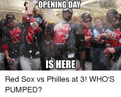 Red Sox Memes - opening day is here red sox vs philles at 3 who s pumped meme on