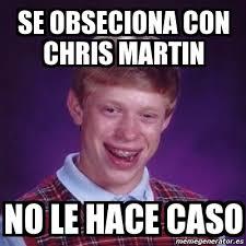 Chris Martin Meme - meme bad luck brian se obseciona con chris martin no le hace