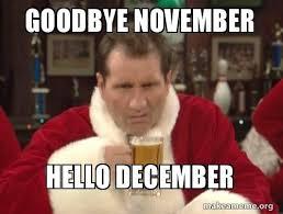 December Meme - goodbye november hello december make a meme