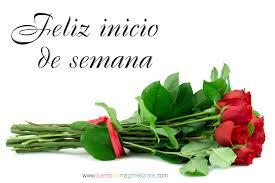imagenes de feliz inicio de semana con rosas feliz inicio de semana feliz semana pinterest inicio de
