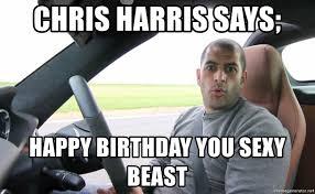 You Sexy Beast Meme - chris harris says happy birthday you sexy beast chris harris