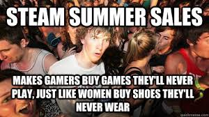 Buy All The Shoes Meme - steam summer sales makes gamers buy games they ll never play just