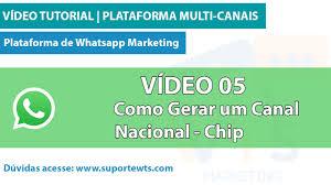 tutorial whatsapp marketing tutorial whatsapp vídeo 05 como gerar um canal nacional chip