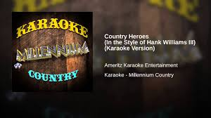 country heroes in the style of hank williams iii karaoke