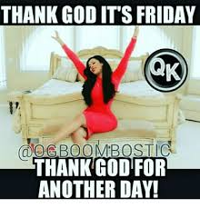 Thank God Meme - thank god it s friday thank god for another day it s friday