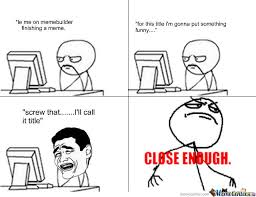 Close Enough Meme - close enough by 7scoop meme center