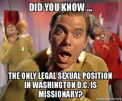 Did You Know Meme - did you know the only legal sexual position in washington d c