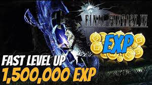 final fantasy xv over 1 million exp how to level up fast high