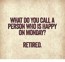 Retirement Meme - what do you call a person who is happy on monda retired meme on