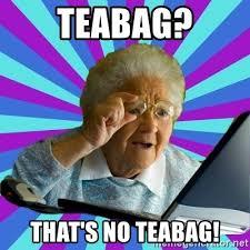Tea Bag Meme - teabag that s no teabag old lady meme generator