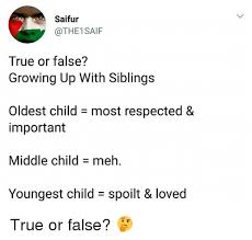Middle Child Meme - saifur true or false growing up with siblings oldest child most