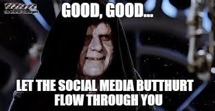 Social Media Meme - let the social media butthurt flow through you sarcastic meme