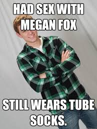 Tube Meme - had sex with megan fox still wears tube socks bardy swag quickmeme