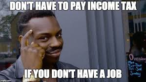 Income Tax Meme - new way to avoid taxes imgflip