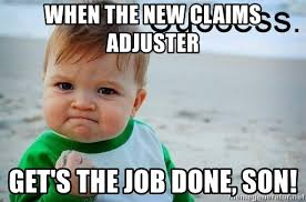 Claims Adjuster Meme - when the new claims adjuster get s the job done son success baby