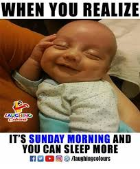 Its Sunday Meme - when you realize aughing it s sunday morning and you can sleep more