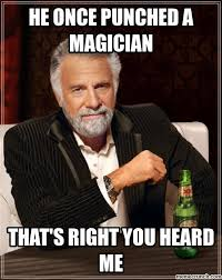 Magician Meme - once punched a magician