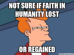 Faith Meme - sure if faith in humanity lost
