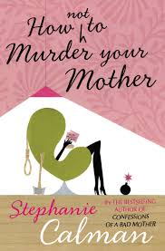 Bad Mothers Confessions Of A Bad Mother By Stephanie Calman