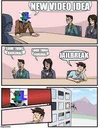 Jailbreak Meme - boardroom meeting suggestion meme imgflip